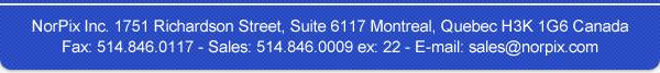 NorPix, Inc. 1751 Richardson Street, Suite 6117 Montreal, Quebec H3K 1G6 Canada Fax: 514.846.0117 Sales: 514.846.0009 ex: 22 sales@norpix.com