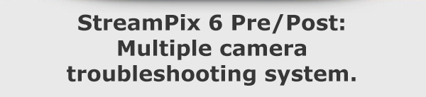 StreamPix 6 Pre/Post: Multiple camera troubleshooting system.