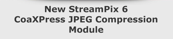 New StreamPix 6 CoaXPress JPEG Compression Module